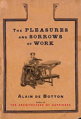 The Pleasures and Sorrows of Work, by Alain de Botton