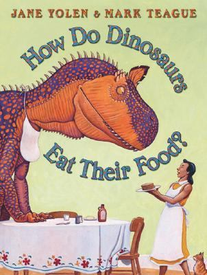 How Do Dinosaurs Eat Their Food?, by Jane Yolen