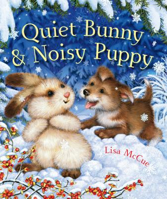 Quiet Bunny and Noisy Puppy, by Lisa McCue