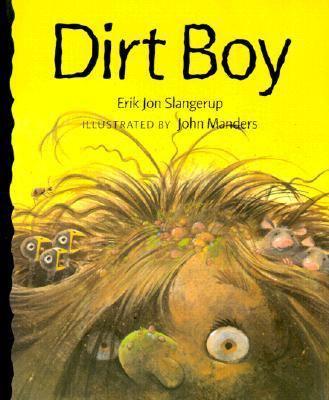 Dirt Boy, by Erik Jon Slangerup