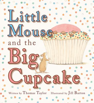 Little Mouse and the Big Cupcake, by Thomas Taylor