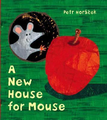 A New House for Mouse, by Petr Horacek