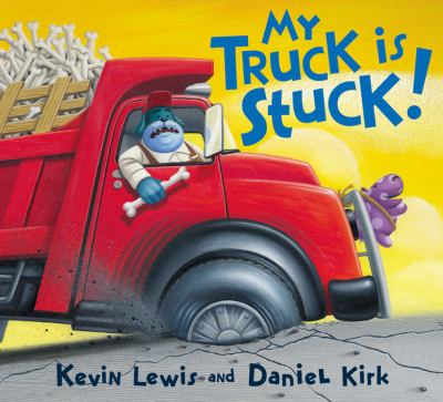 My Truck Is Stuck!, by Kevin Lewis and Daniel Kirk