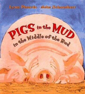 Pigs in the Mud in the Middle of the Rud, by Lynn Plourde