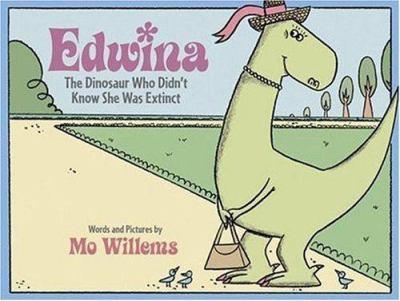 Edwina, the Dinosaur Who Didn't Know She Was Extinct, by Mo Willems