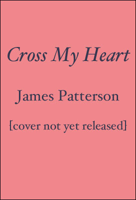 Patterson, James. Cross My Heart