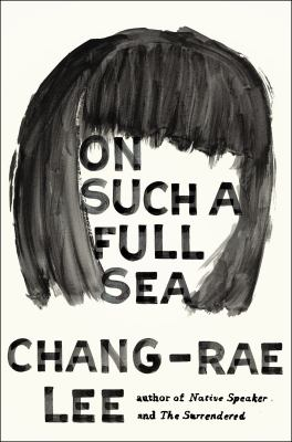 Lee, Chang-Rae. On Such a Full Sea
