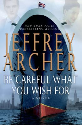 Archer, Jeffrey. Be Careful What You Wish for