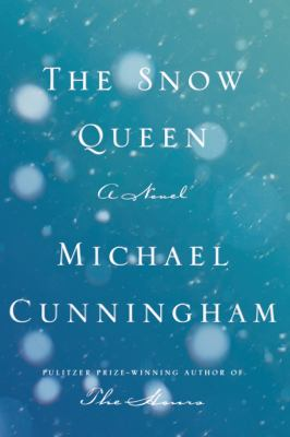 Cunningham, Michael. The Snow Queen