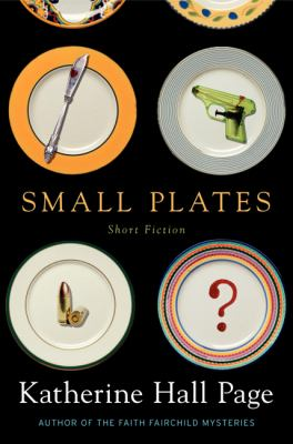 Page, Katherine Hall. Small Plates: Short Fiction