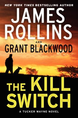 Rollins, James. The Kill Switch: A Tucker Wayne Novel