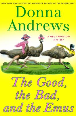 Andrews, Donna. The Good, the Bad, and the Emus: A Meg Langslow Mystery