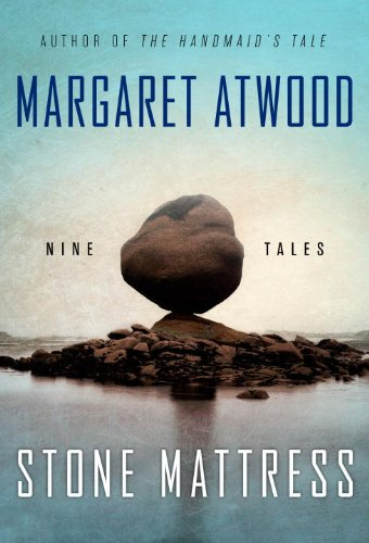 Atwood, Margaret Stone Mattress: Nine Tales