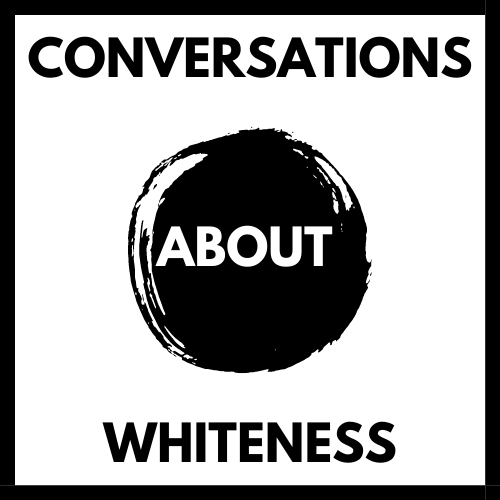 Conversations About Whiteness