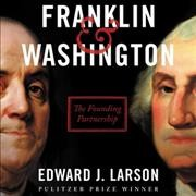 Franklin and Washington, by Edward J. Larson