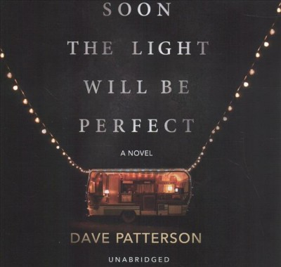 Soon the Light Will Be Perfect, by Dave Patterson