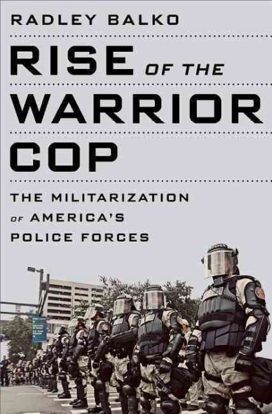 Rise of the Warrior Cop, by Radley Balko
