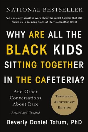 Why Are All the Black Kids Sitting Together in the Cafeteria, by Beverly Daniel Tatum