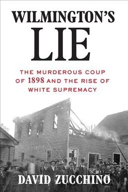 Wilmington's Lie, by David Zucchino