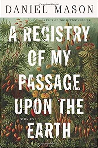 A Registry of My Passage Upon the Earth, by Daniel Mason